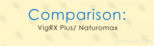 VigRX Plus vs Naturomax: Choosing The Most Potent Male Enhancement Ingredients